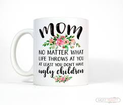 funny mother u0027s day quote coffee mug no matter what life throws at