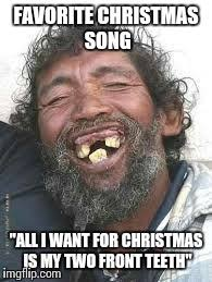 Funny Ugly Memes - favorite christmas song imgflip