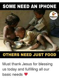 Thank Jesus Meme - some need an iphone others need just food must thank jesus for