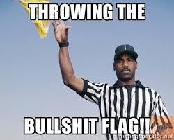 Bullshit Meme - throwing the bullshit flag penalty flag meme generator