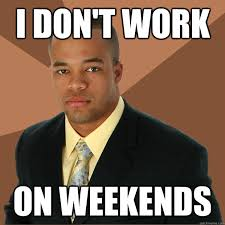 I Work Weekends Meme - successful black man memes quickmeme