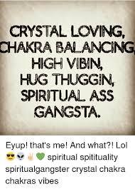 Spiritual Memes - crystal loving chakra balancing high vibn hung thuggin spiritual
