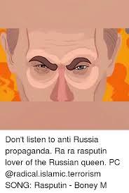 Russian Song Meme - don t listen to anti russia propaganda ra ra rasputin lover of the