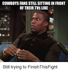 Cowboys Fans Be Like Meme - cowboys fans still sitting in front of their tvs like memes still