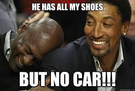 Meme Jordan - he has all my shoes but no car michael jordan quickmeme