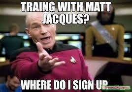 Jacques Meme - traing with matt jacques where do i sign up meme picard wtf