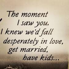 married quotes the moment i saw you i knew we d fall desperately in get
