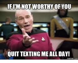 All Day Meme - ifiminotworthy of you quittextingme all day memes com all day
