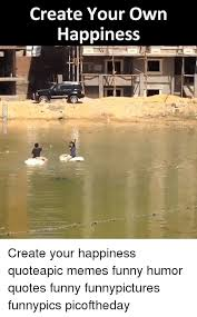 Creat Your Meme - create your own happiness create your happiness quoteapic memes