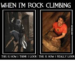Rock Climbing Memes - when im rock climbing this is how i think i look this is how i