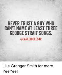 George Strait Meme - never trust a guy who can t name at least three george strait songs