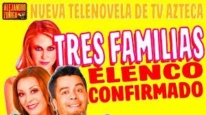 imagenes de familias aztecas tres familias nueva telenovela elenco confirmado youtube