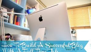 how to build a successful blog while you have a full time job