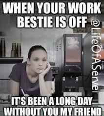 Friends Meme - image result for meme best work friend off life pinterest meme