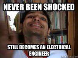 Electrical Engineer Meme - never been shocked still becomes an electrical engineer misc