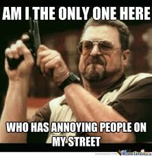annoying people on my street by forever together gf meme center