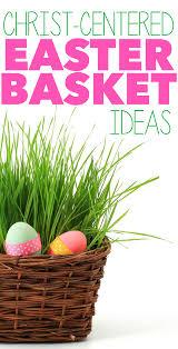 christian easter baskets centered easter basket ideas