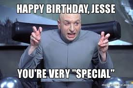 Jesse Meme - happy birthday jesse you re very special dr evil austin