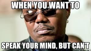 Meme Speak - when you want to speak your mind but can t bernie mac meme