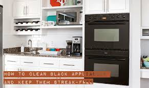 how to clean kitchen cabinets without leaving streaks how to clean black appliances and keep them streak free