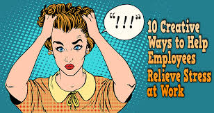 10 creative ways to help employees relieve stress at work talent