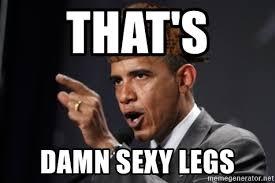 Sexy Legs Meme - that s damn sexy legs scumbag obama claus meme generator