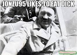 Eat A Dick Meme - jonzu95 likes to eat dick meme nice guy hitler 13845 memeshappen