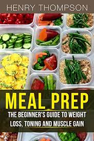 food prep meals meal prep the ultimate beginners guide to meal prepping for weight