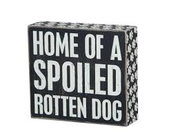 box sign home of a spoiled rotten dog dog beagle and beagle mix