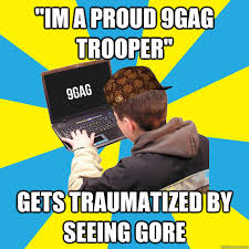 Know Your Meme 9gag - im a proud 9gag trooper gets traumatized by seeing gore scumbag
