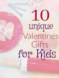 unique valentines gifts 10 unique gifts for kids