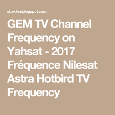 cuisine tv frequence gem tv channel frequency on yahsat 2017 fréquence nilesat astra
