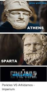Greek Memes - greasy greek meme athens sparta may 6 2016 pericles vs arhidamos