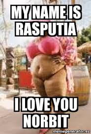 Norbit Memes - meme personalizado my name is rasputia i love you norbit 1305629