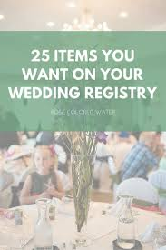 how many wedding registries 25 items you definitely want on your wedding registry