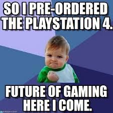 Playstation 4 Meme - so i pre ordered the playstation 4 success kid meme on memegen