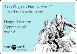Teacher Appreciation Memes - i don t go to happy hour said no teacher ever happy