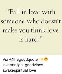 In Love Meme - fall in love with someone who doesn t make you think love is hard
