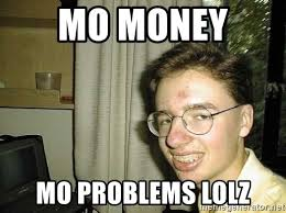 Money Problems Meme - mo money mo problems lolz uglynerdboy meme generator