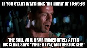 Die Hard Meme - if you start watching die hard at 105916 the ball will drop