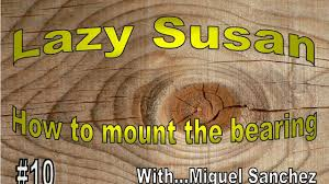 Kitchen Cabinet Lazy Susan Hardware 10 How To Mount A Lazy Susan Bearing Youtube