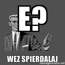 Grammar Guy Meme Generator - e wez spierdalaj grammar guy meme generator
