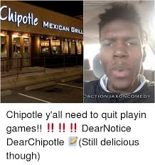 Chipotle Memes - mexican grill action jax on comedy chipotle y all need to quit