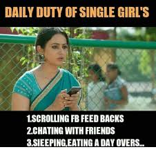 Single Girl Meme - daily duty of single girl s 1scrolling fb feed backs 2chating with