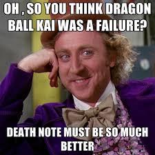 Failure Meme - oh so you think dragon ball kai was a failure death note must