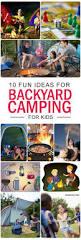 Backyard Campout Ideas 10 Fun Backyard Camping Ideas And Checklist For Kids Backyard