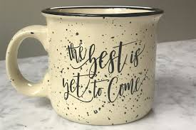 the best is yet to come campfire coffee mug pretty collected