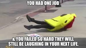 You Had One Job Meme - you had one job imgflip