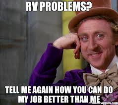 Tell Me Meme - rv problems tell me again how you can do my job better than me meme