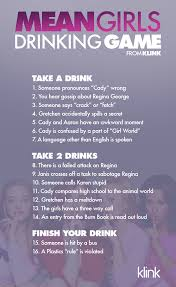 the totally official u201cmean girls u201d drinking game misc til they
